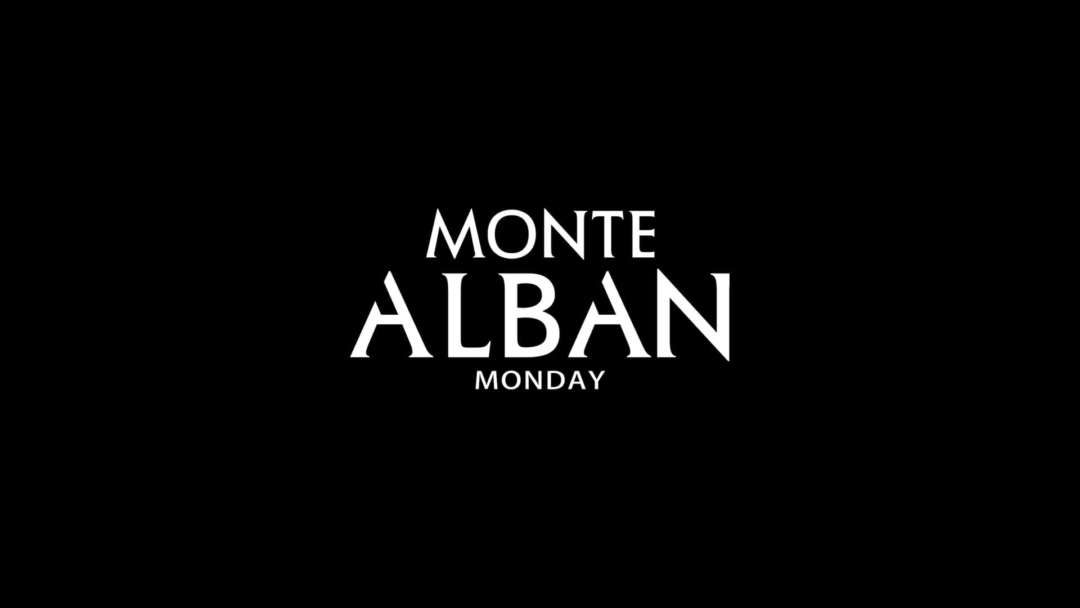 MONTE ALBAN / EVERY MONDAY