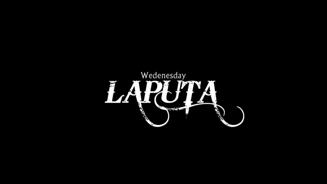 LAPUTA / EVERY WEDNESDAY